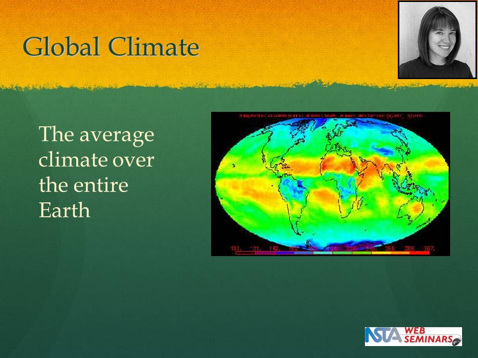 The average climate over the entire Earth Global Climate