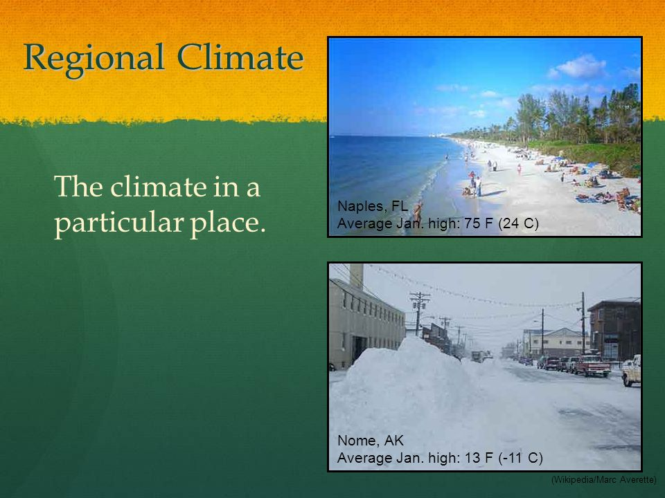 Regional Climate The climate in a particular place. Naples, FL Average Jan. high: 75 F (24 C) (Wikipedia/Marc Averette) Nome, AK Average Jan. high: 13