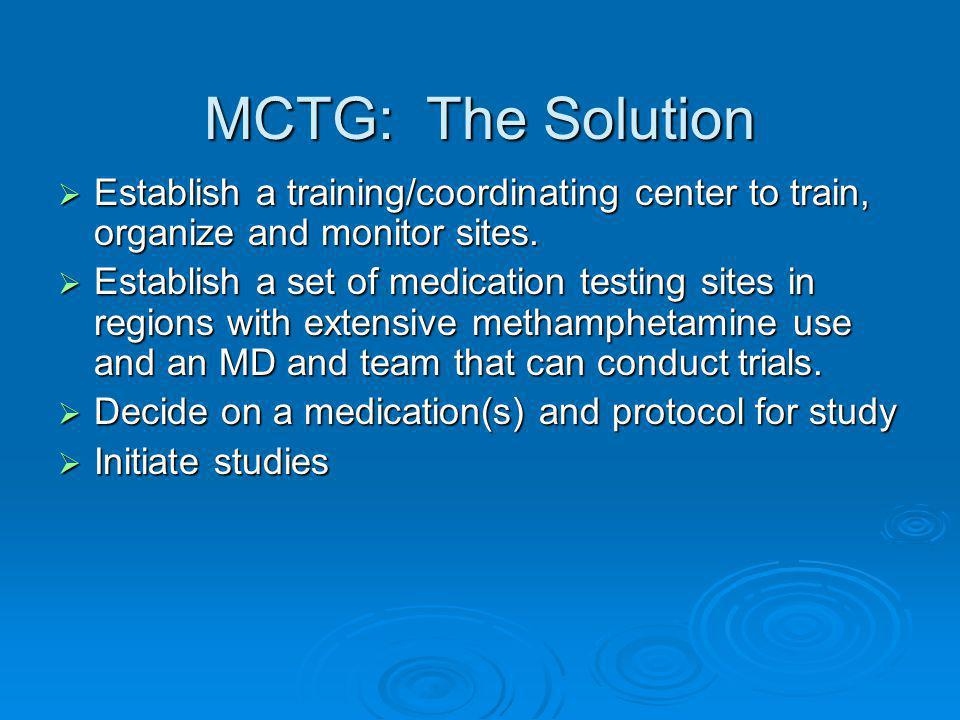 MCTG: The Solution  Establish a training/coordinating center to train, organize and monitor sites.