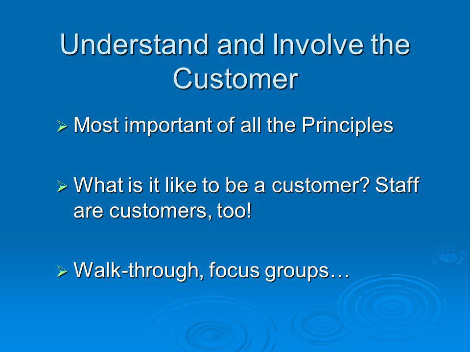  Most important of all the Principles  What is it like to be a customer.