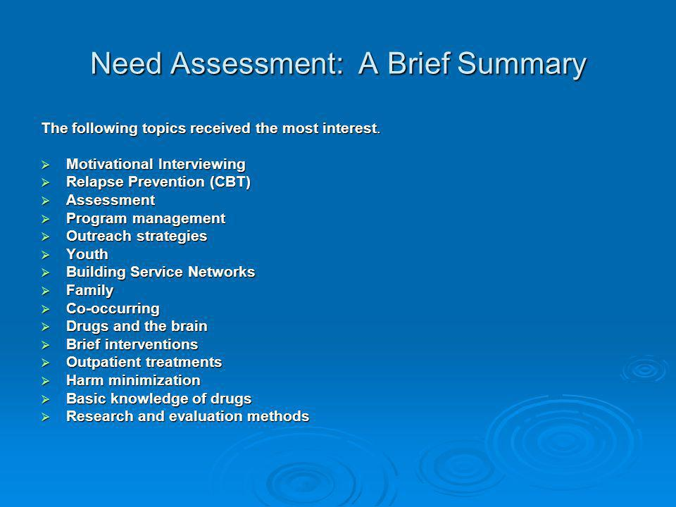 Need Assessment: A Brief Summary The following topics received the most interest.