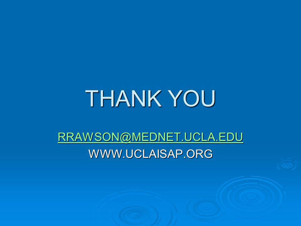 THANK YOU RRAWSON@MEDNET.UCLA.EDU WWW.UCLAISAP.ORG