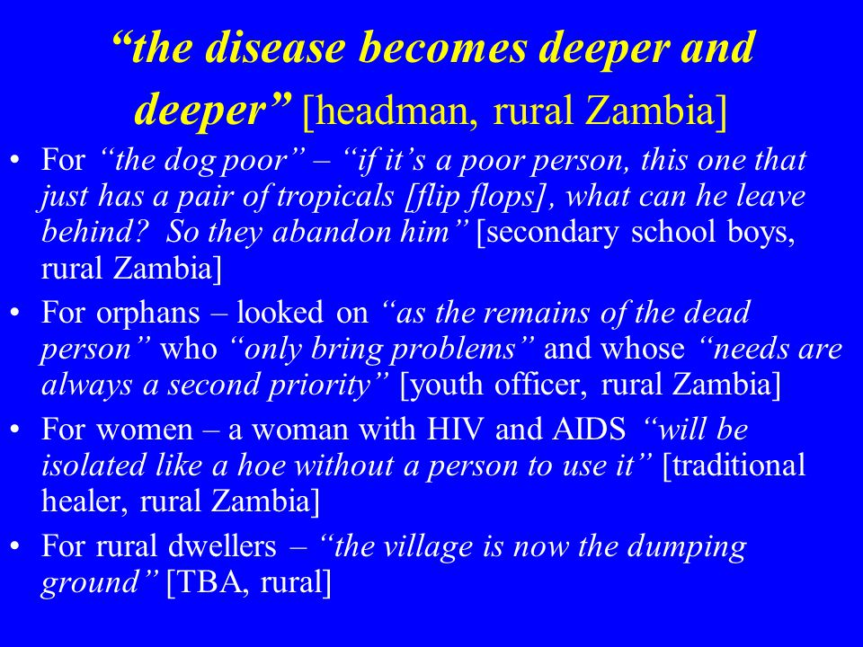 the disease becomes deeper and deeper [headman, rural Zambia] For the dog poor – if it's a poor person, this one that just has a pair of tropicals [flip flops], what can he leave behind.