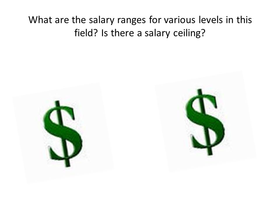 What are the salary ranges for various levels in this field? Is there a salary ceiling?