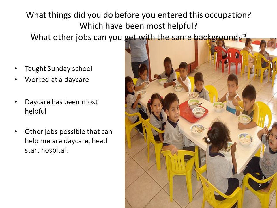 What things did you do before you entered this occupation? Which have been most helpful? What other jobs can you get with the same backgrounds? Taught