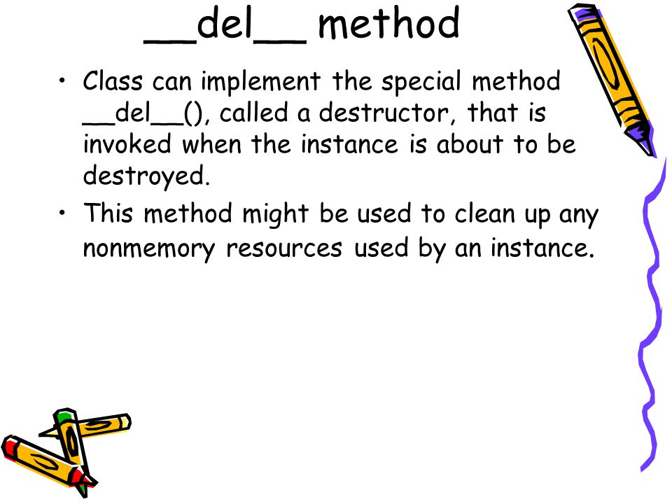 __del__ method Class can implement the special method __del__(), called a destructor, that is invoked when the instance is about to be destroyed. This