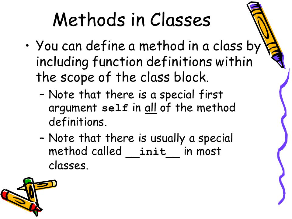Methods in Classes You can define a method in a class by including function definitions within the scope of the class block. –Note that there is a spe