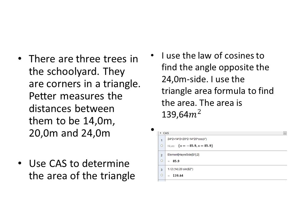 There are three trees in the schoolyard. They are corners in a triangle. Petter measures the distances between them to be 14,0m, 20,0m and 24,0m Use C