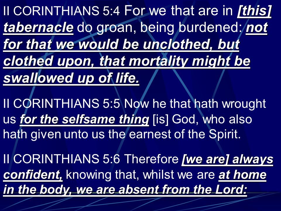 [this] tabernaclenot for that we would be unclothed, but clothed upon, that mortality might be swallowed up of life.