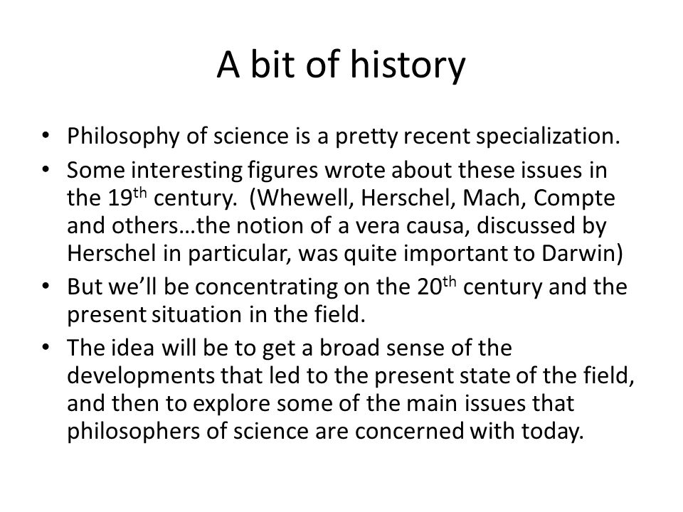 A bit of history Philosophy of science is a pretty recent specialization.