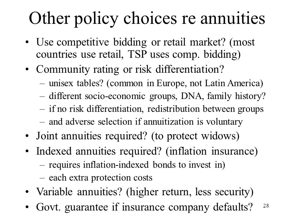 28 Other policy choices re annuities Use competitive bidding or retail market.