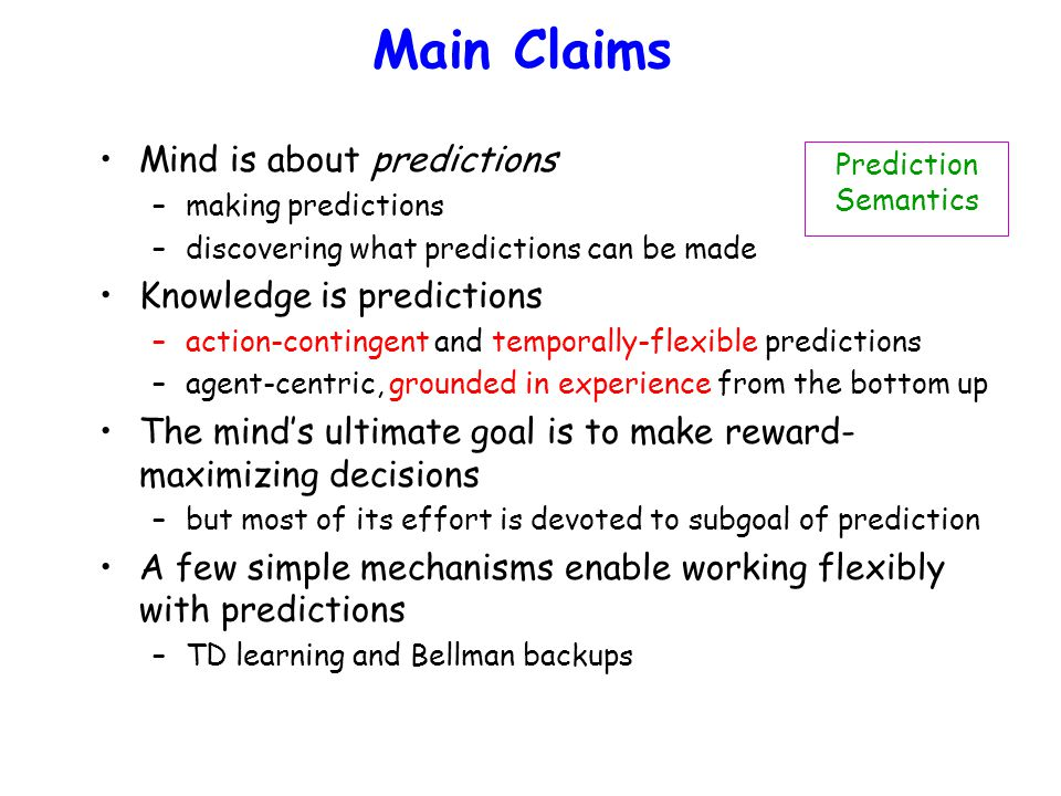 Prediction Semantics in Planning is just like in TD-Gammon Predictions substitute for path outcomes Predictions are composed to predict consequences of arbitrary sequences of action