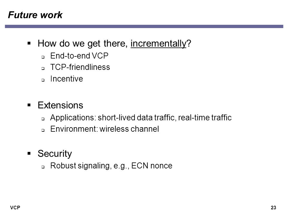 VCP Future work 23  How do we get there, incrementally.