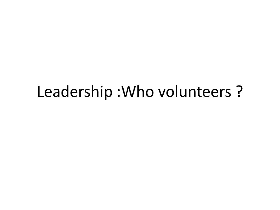 Leadership :Who volunteers