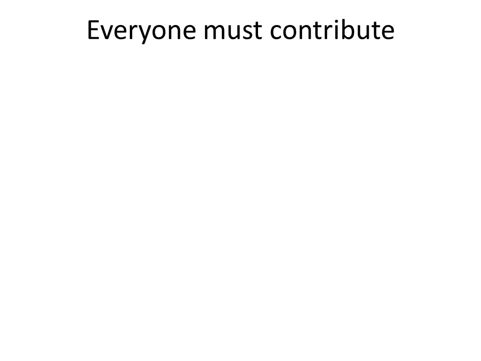 Everyone must contribute