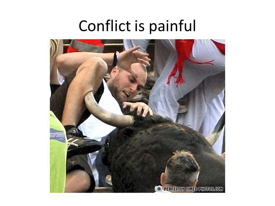 Conflict is painful