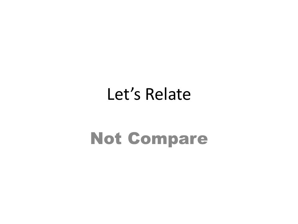 Let's Relate Not Compare