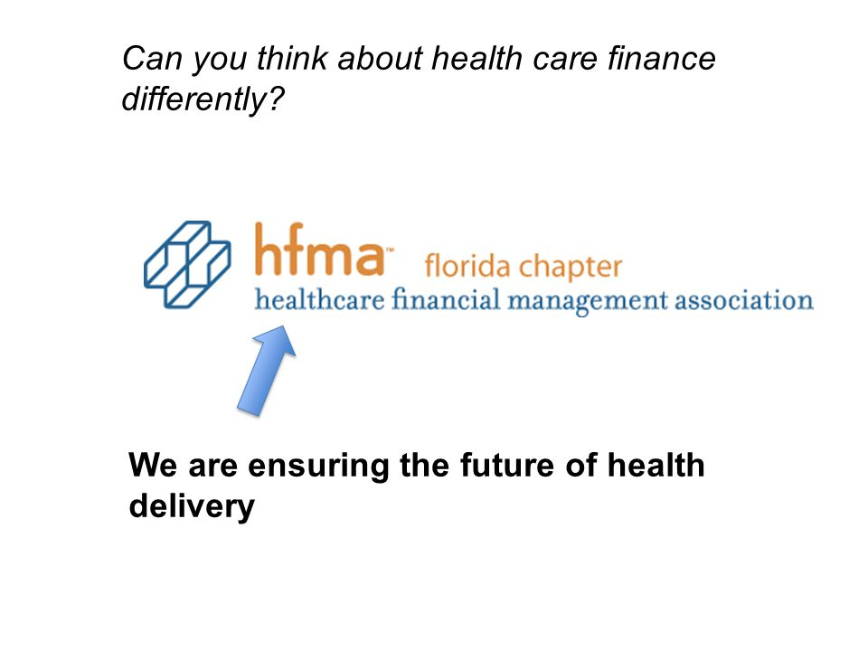 Can you think about health care finance differently We are ensuring the future of health delivery