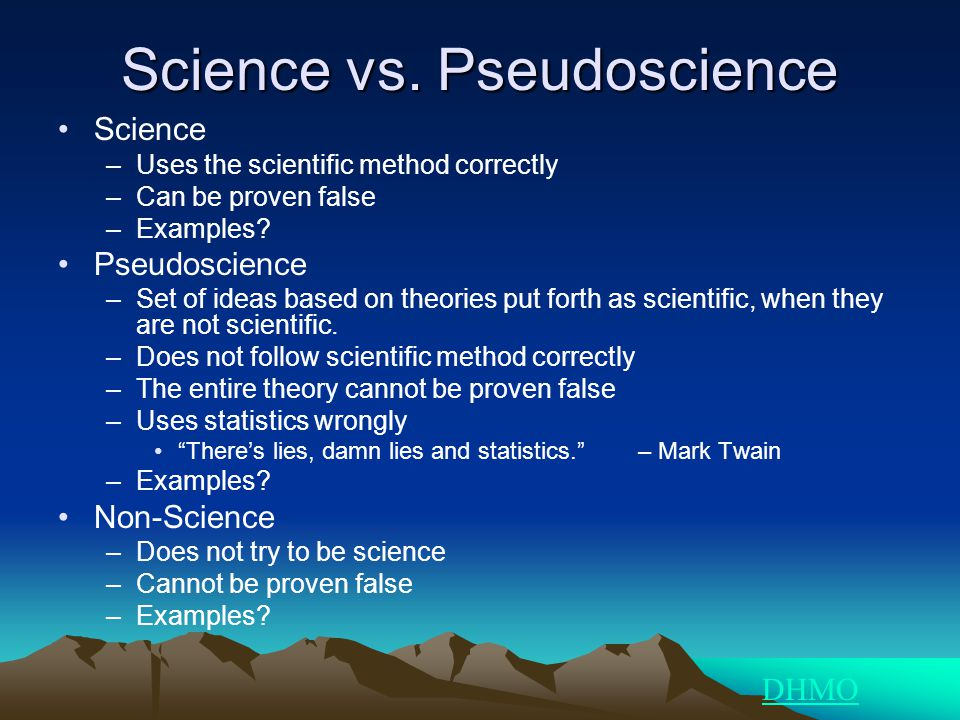 Science vs. Pseudoscience Science –Uses the scientific method correctly –Can be proven false –Examples? Pseudoscience –Set of ideas based on theories