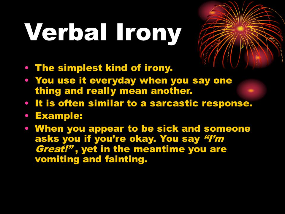 3 types of Irony Verbal Irony Situational Irony Dramatic Irony