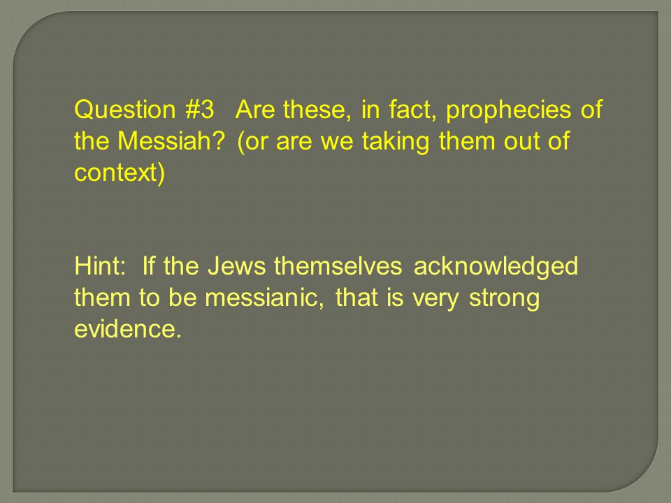 Question #3 Are these, in fact, prophecies of the Messiah.