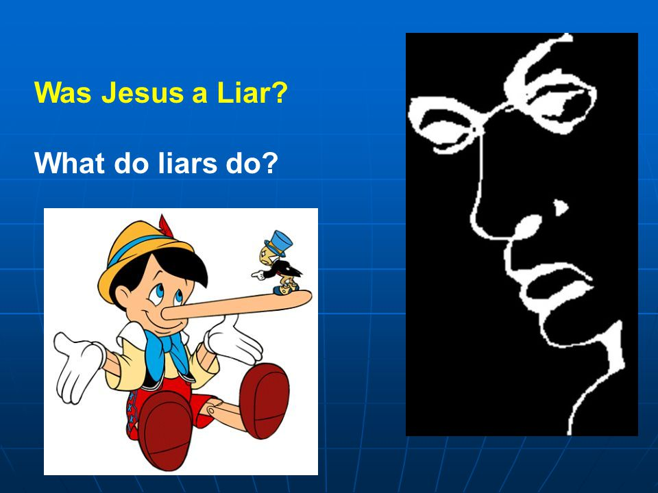 Was Jesus a Liar What do liars do