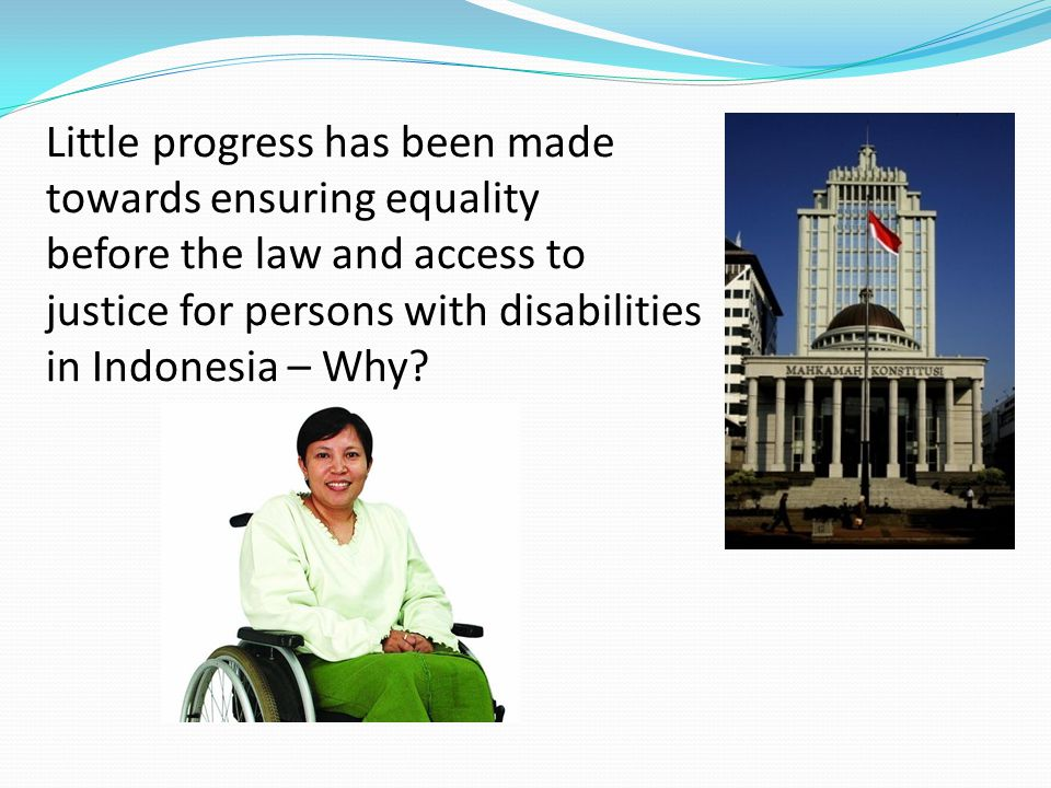 Little progress has been made towards ensuring equality before the law and access to justice for persons with disabilities in Indonesia – Why?