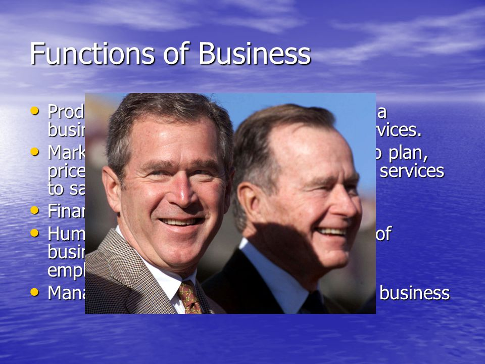 Functions of Business Production is the process of converting a business's resources into goods and services.