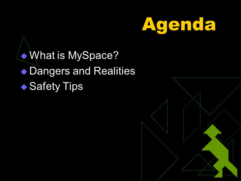 Agenda  What is MySpace?  Dangers and Realities  Safety Tips