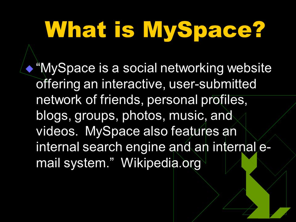 "What is MySpace?  ""MySpace is a social networking website offering an interactive, user-submitted network of friends, personal profiles, blogs, group"