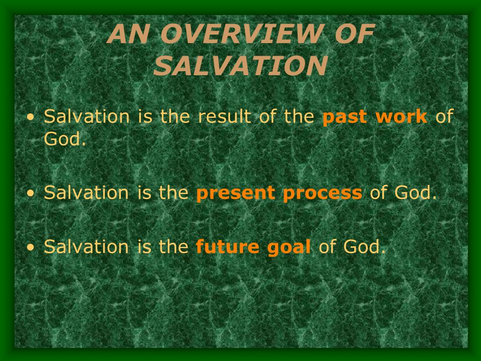 AN OVERVIEW OF SALVATION Salvation is the result of the past work of God.