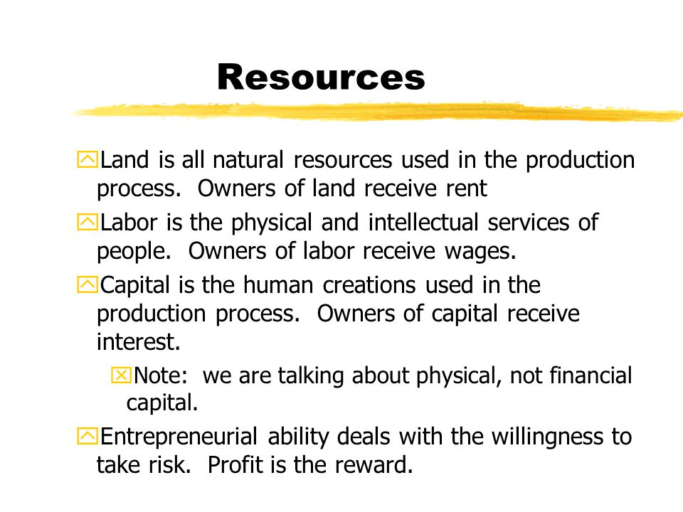 Resources yLand is all natural resources used in the production process.