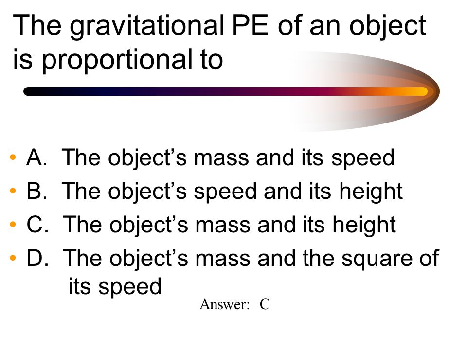 The gravitational PE of an object is proportional to A.