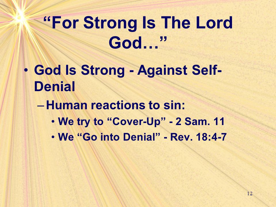 """For Strong Is The Lord God…"" God Is Strong - Against Self- Denial –Human reactions to sin: We try to ""Cover-Up"" - 2 Sam. 11 We ""Go into Denial"" - Rev"