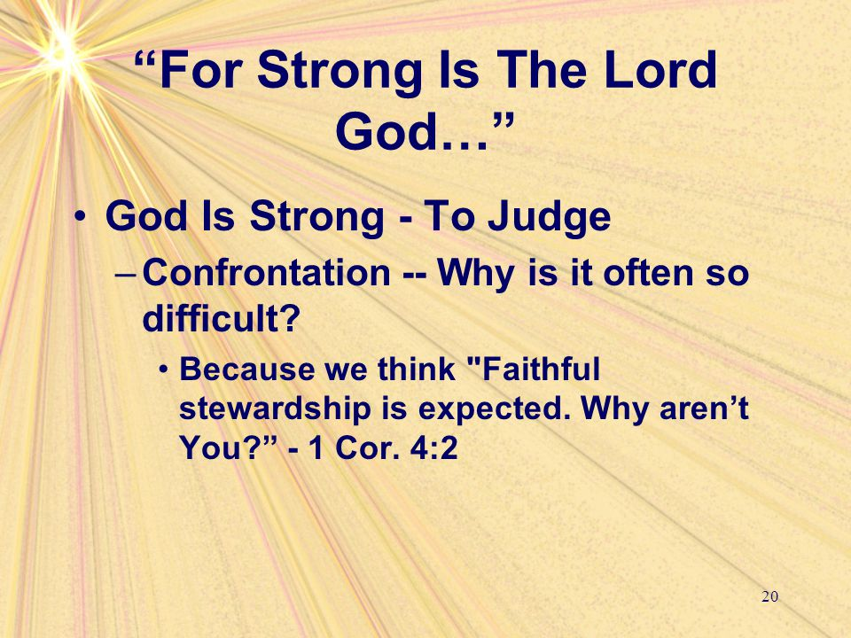 """For Strong Is The Lord God…"" God Is Strong - To Judge –Confrontation -- Why is it often so difficult? Because we think"