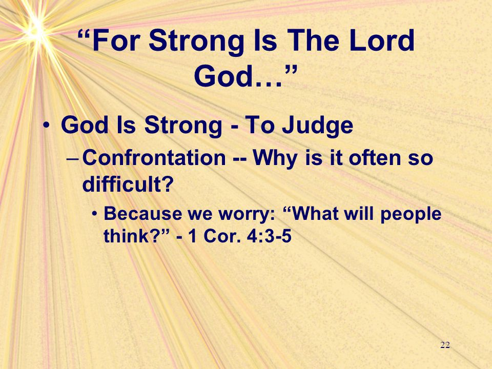 For Strong Is The Lord God… God Is Strong - To Judge –Confrontation -- Why is it often so difficult.