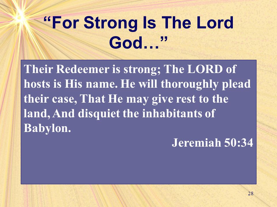 For Strong Is The Lord God… 28 Their Redeemer is strong; The LORD of hosts is His name.