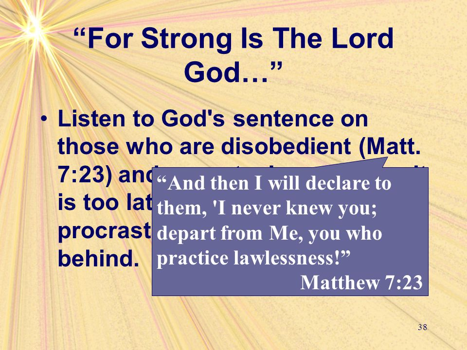 For Strong Is The Lord God… Listen to God s sentence on those who are disobedient (Matt.