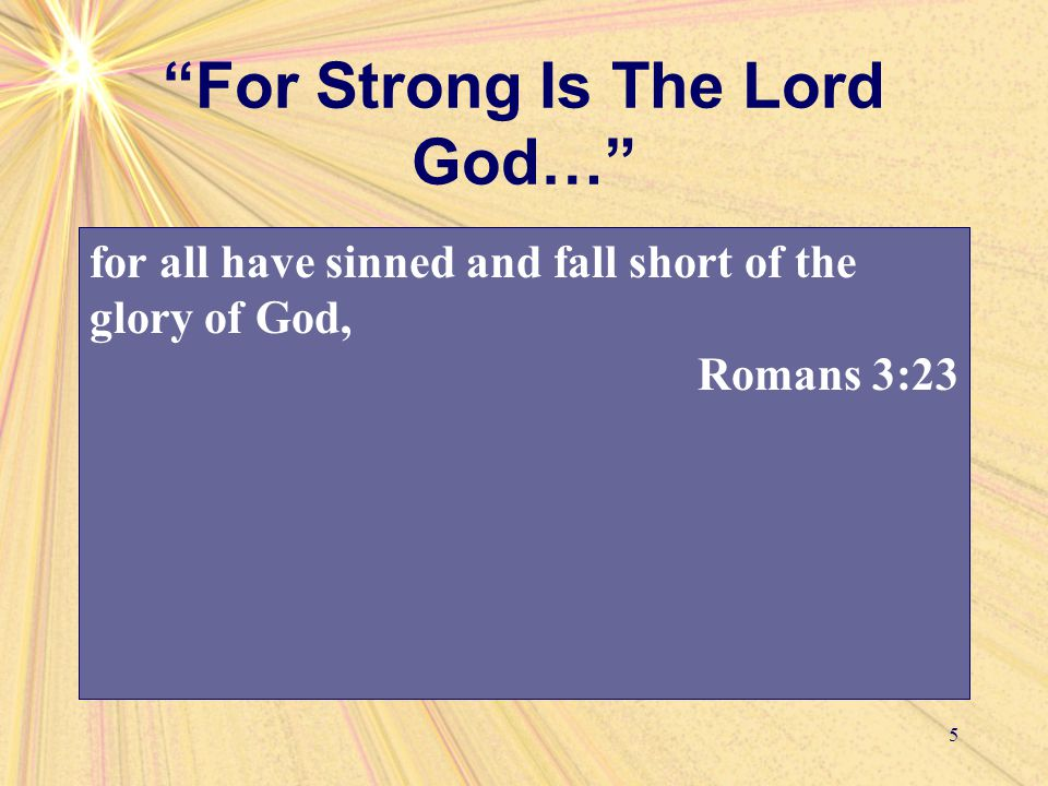 """For Strong Is The Lord God…"" 5 As it is written:"