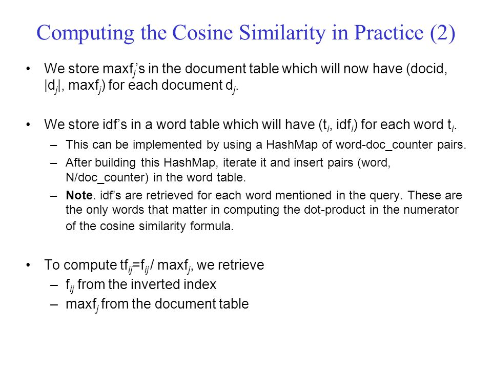 Computing the Cosine Similarity in Practice (2) We store maxf j 's in the document table which will now have (docid, |d j |, maxf j ) for each document d j.