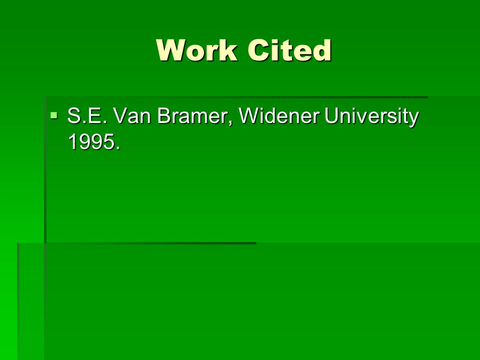 Work Cited  S.E. Van Bramer, Widener University 1995.
