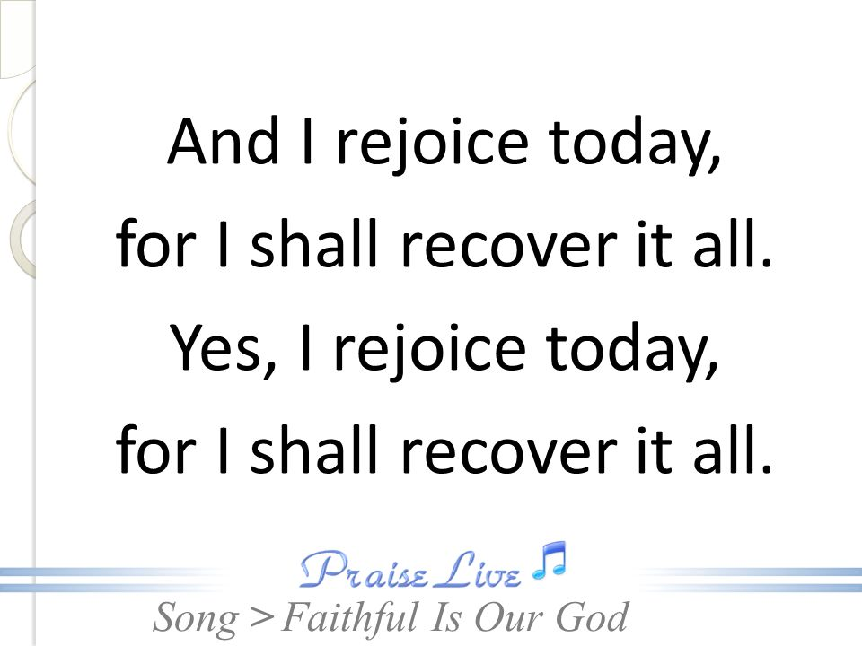Song > And I rejoice today, for I shall recover it all.