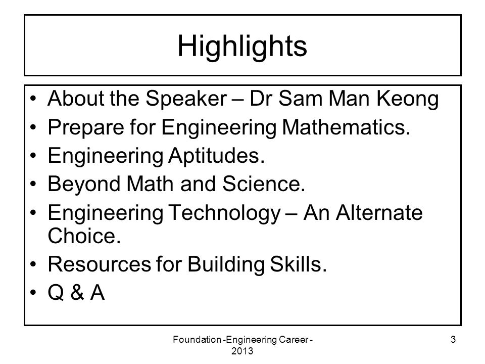 Foundation -Engineering Career - 2013 3 Highlights About the Speaker – Dr Sam Man Keong Prepare for Engineering Mathematics. Engineering Aptitudes. Be