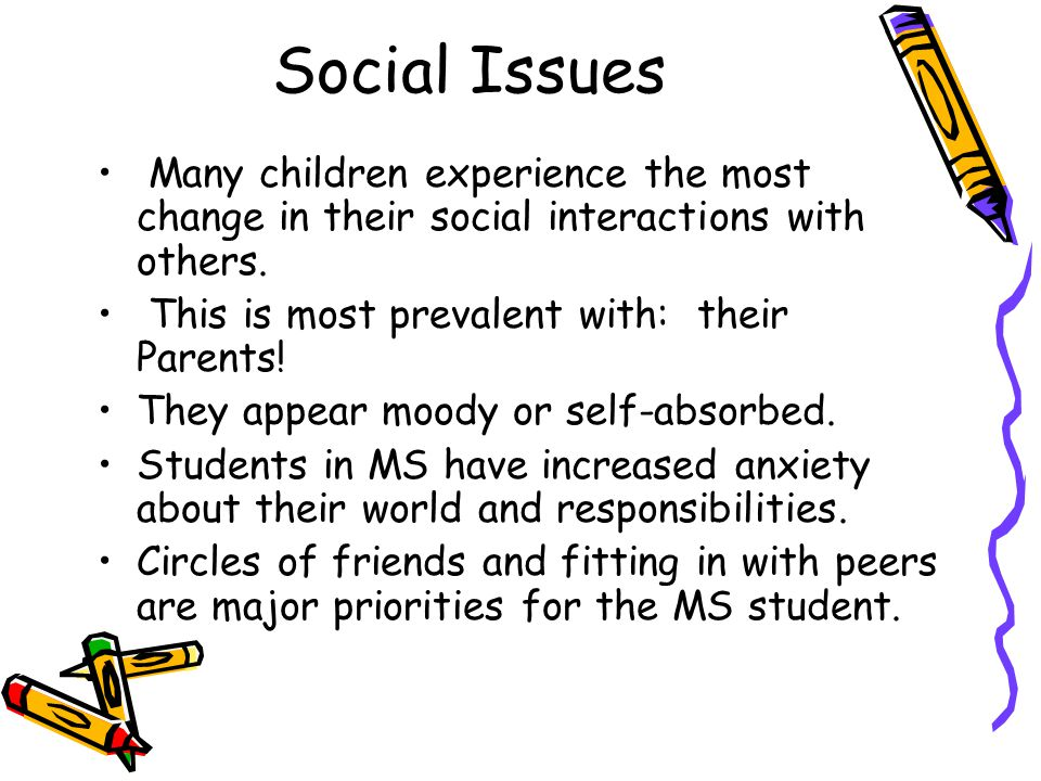 Social Issues Many children experience the most change in their social interactions with others.