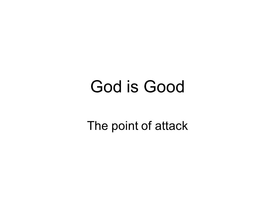 God is Good The point of attack