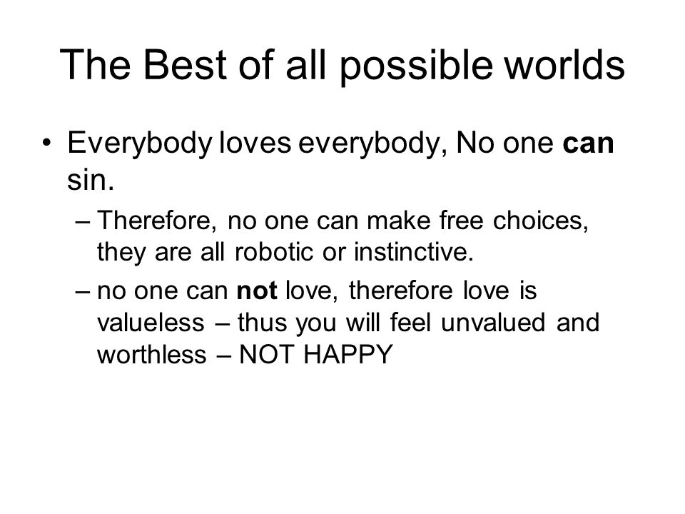 The Best of all possible worlds Everybody loves everybody, No one can sin.