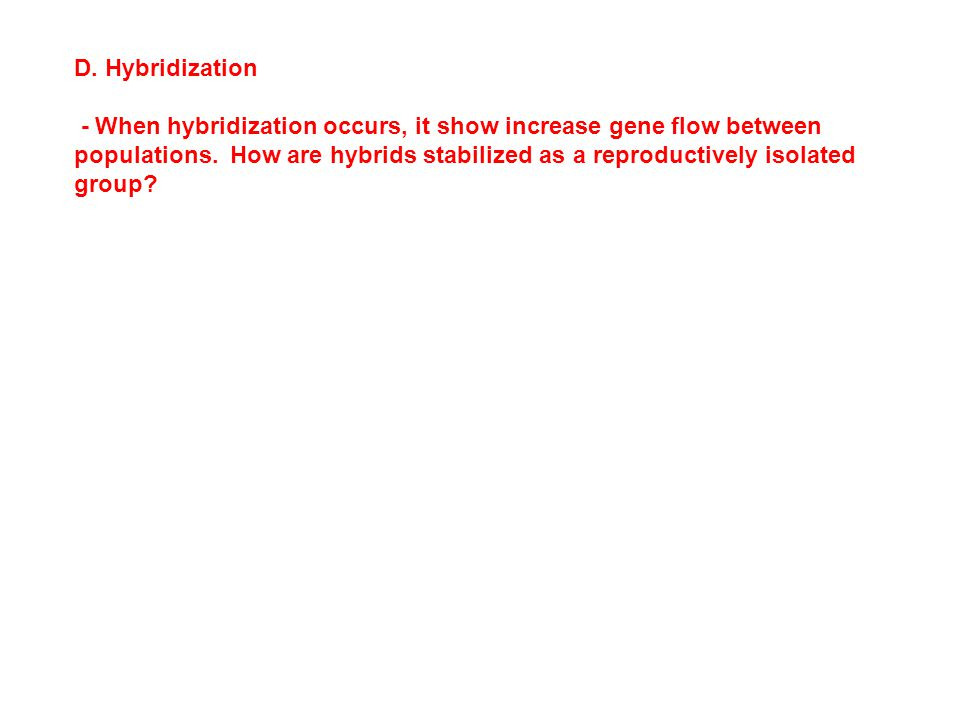 D. Hybridization - When hybridization occurs, it show increase gene flow between populations.