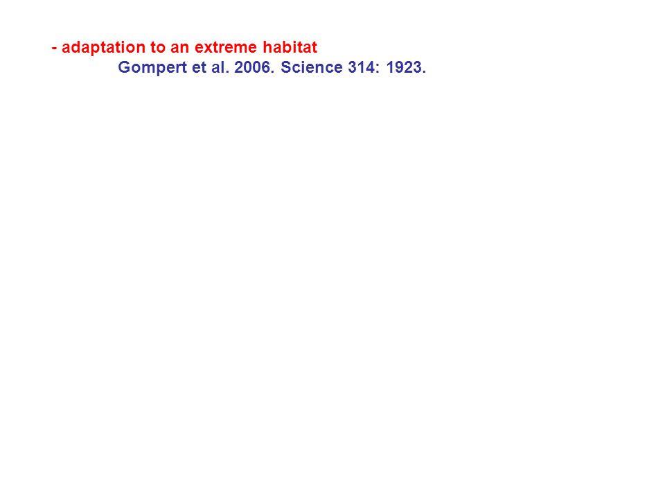 - adaptation to an extreme habitat Gompert et al. 2006. Science 314: 1923.