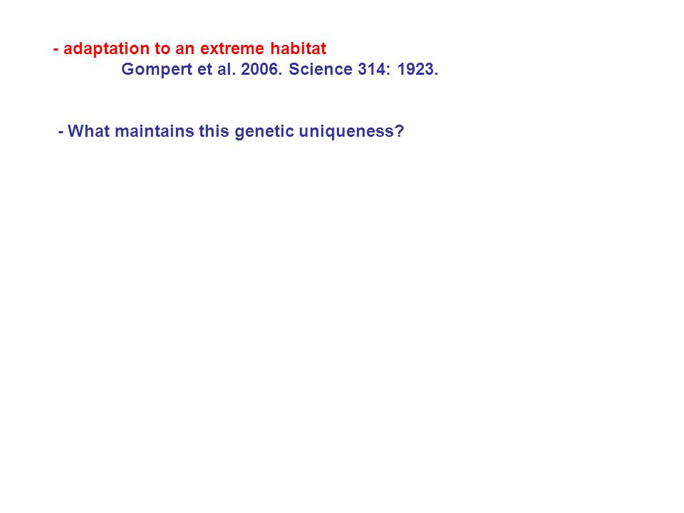 - adaptation to an extreme habitat Gompert et al. 2006. Science 314: 1923. - What maintains this genetic uniqueness?