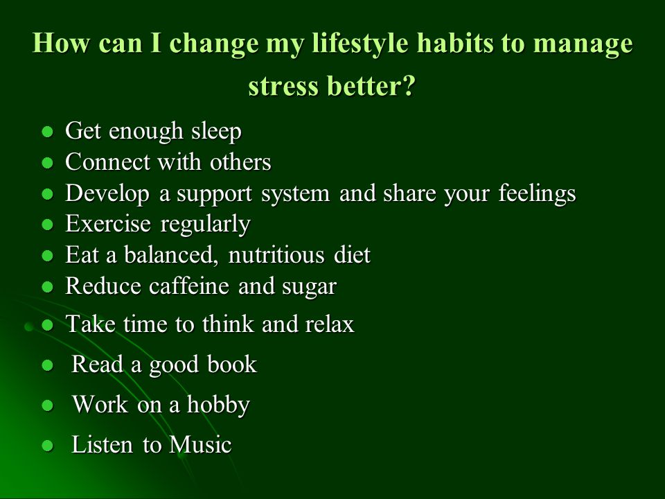 How can I change my lifestyle habits to manage stress better.